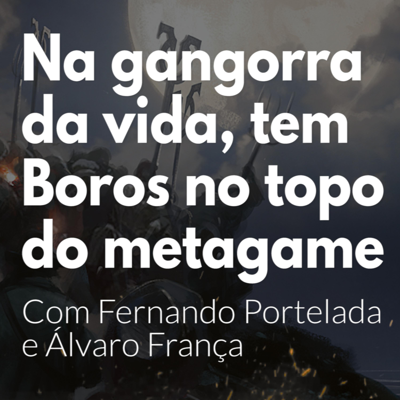 HM67 - Na Gangorra da vida, tem boros no topo do Metagame. Com Fernando Portelada e Álvaro França.