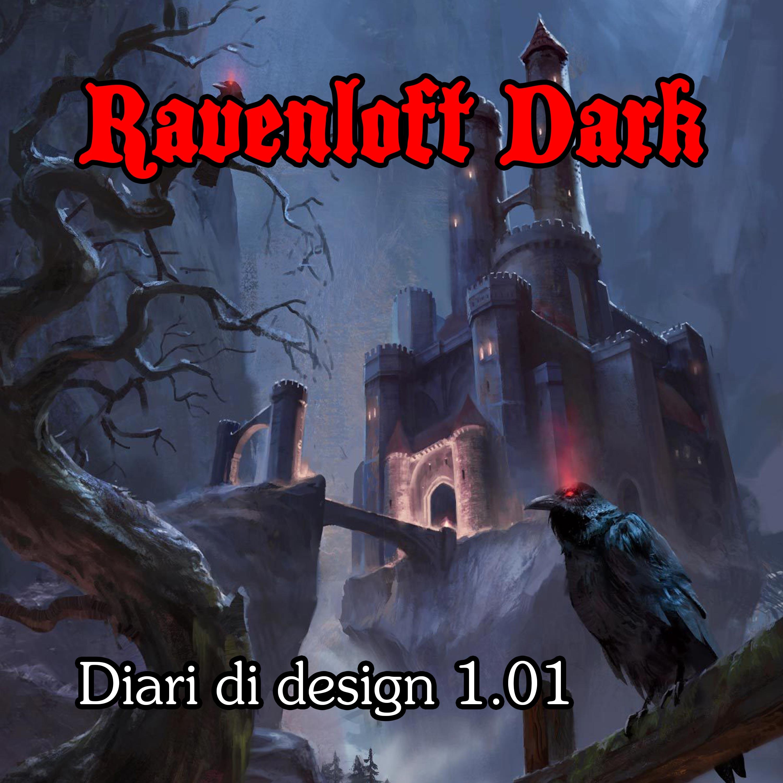 Ravenloft Dark: Diari di design 1.01
