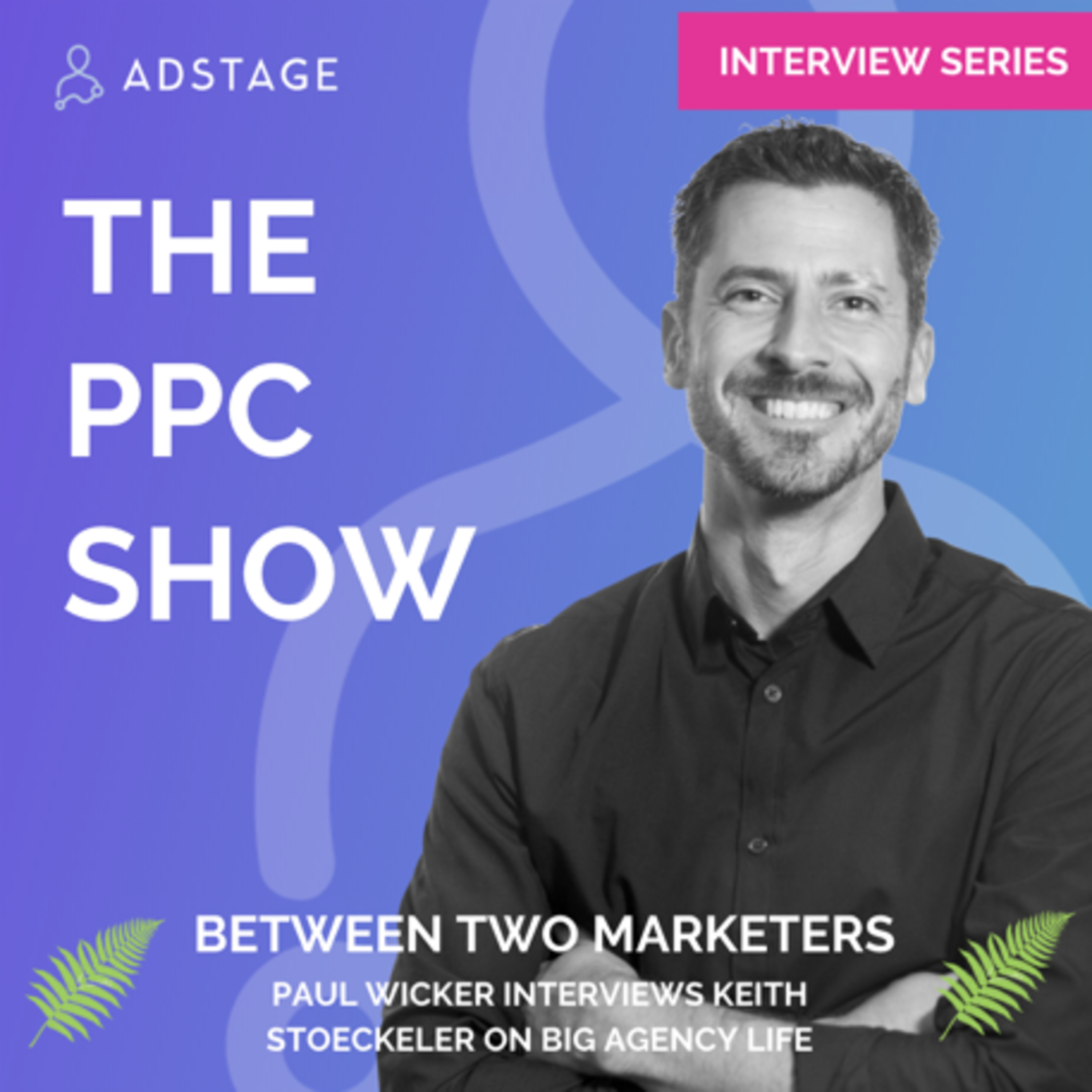 Between Two Marketers: Big Agency Life with Keith Stoeckeler from MKTG