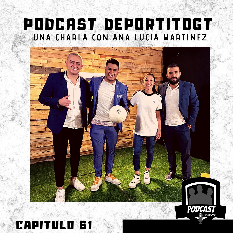 Capitulo 61 - Una charla con Ana Lucia Martinez
