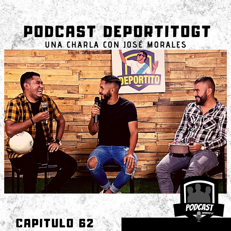 Podcast DeportitoGt - Capitulo 62 - Una charla con José Morales
