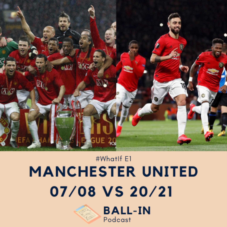 #WhatIf E1: Manchester United 07/08 vs 20/21