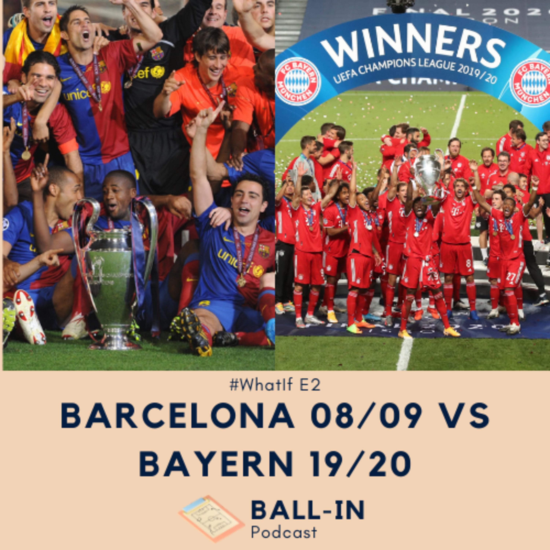 #WhatIf E2: Barcelona 2008/2009 vs Bayern 2019/2020