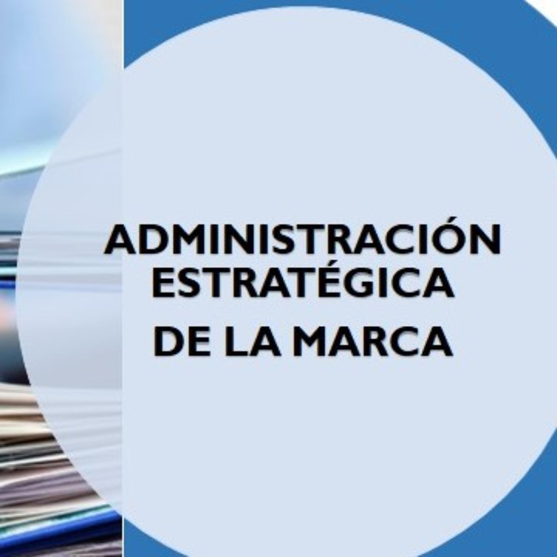 Podcast Sobre Administración Estratégica de la Marca. By: Karen Geliz