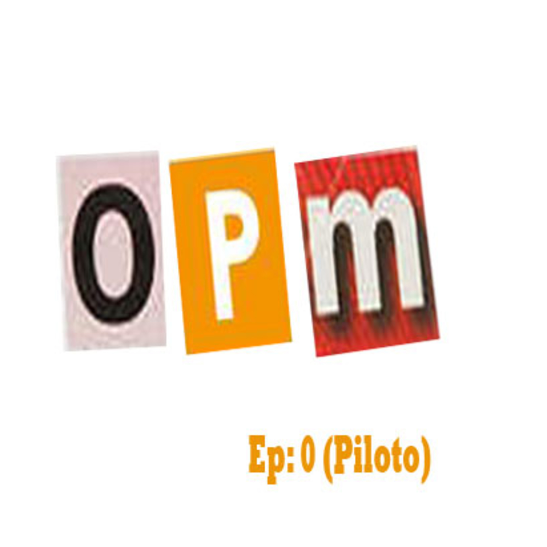 Otro Podcast Más: Ep 0 (Piloto)