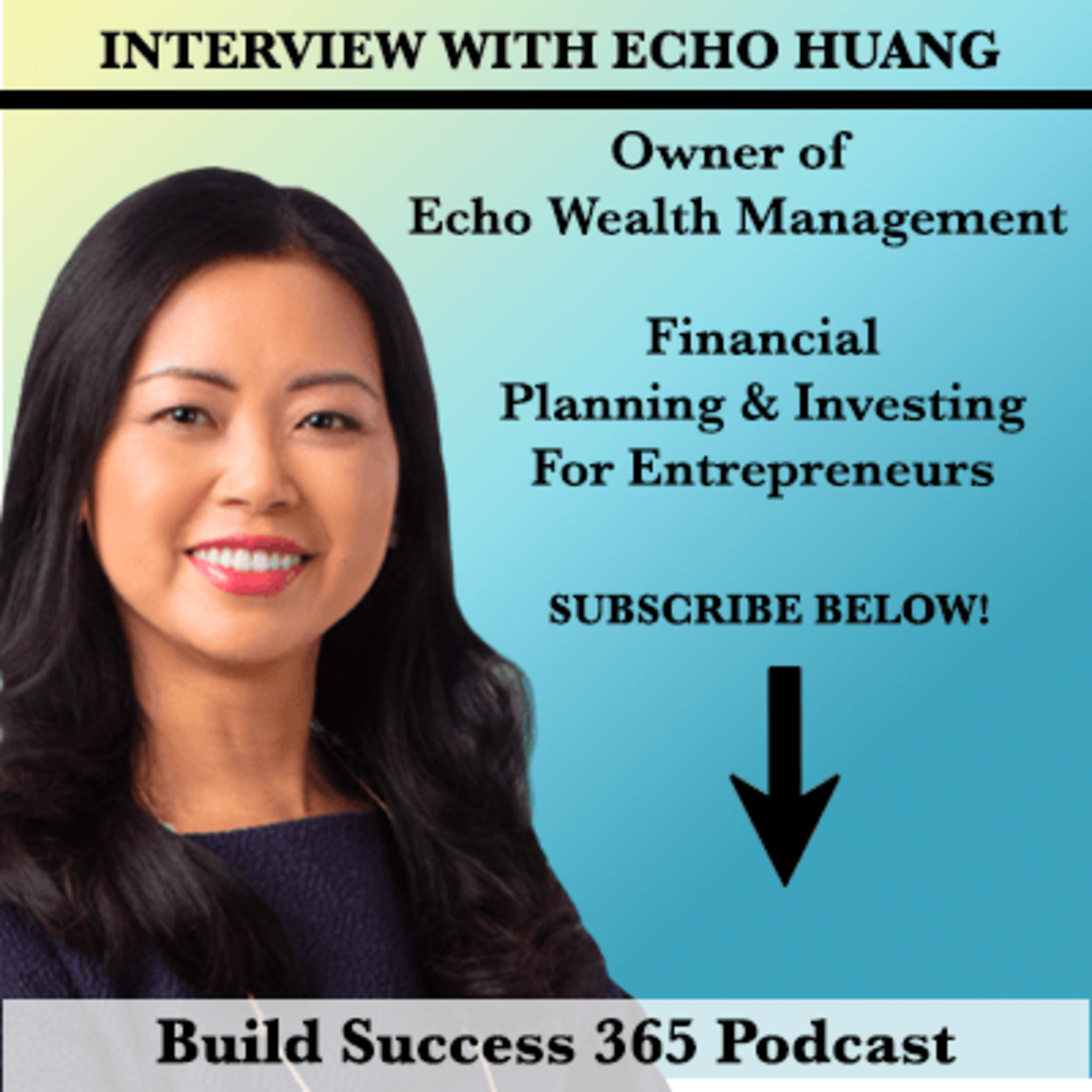Interview With Echo Huang- Owner of Echo Wealth Management