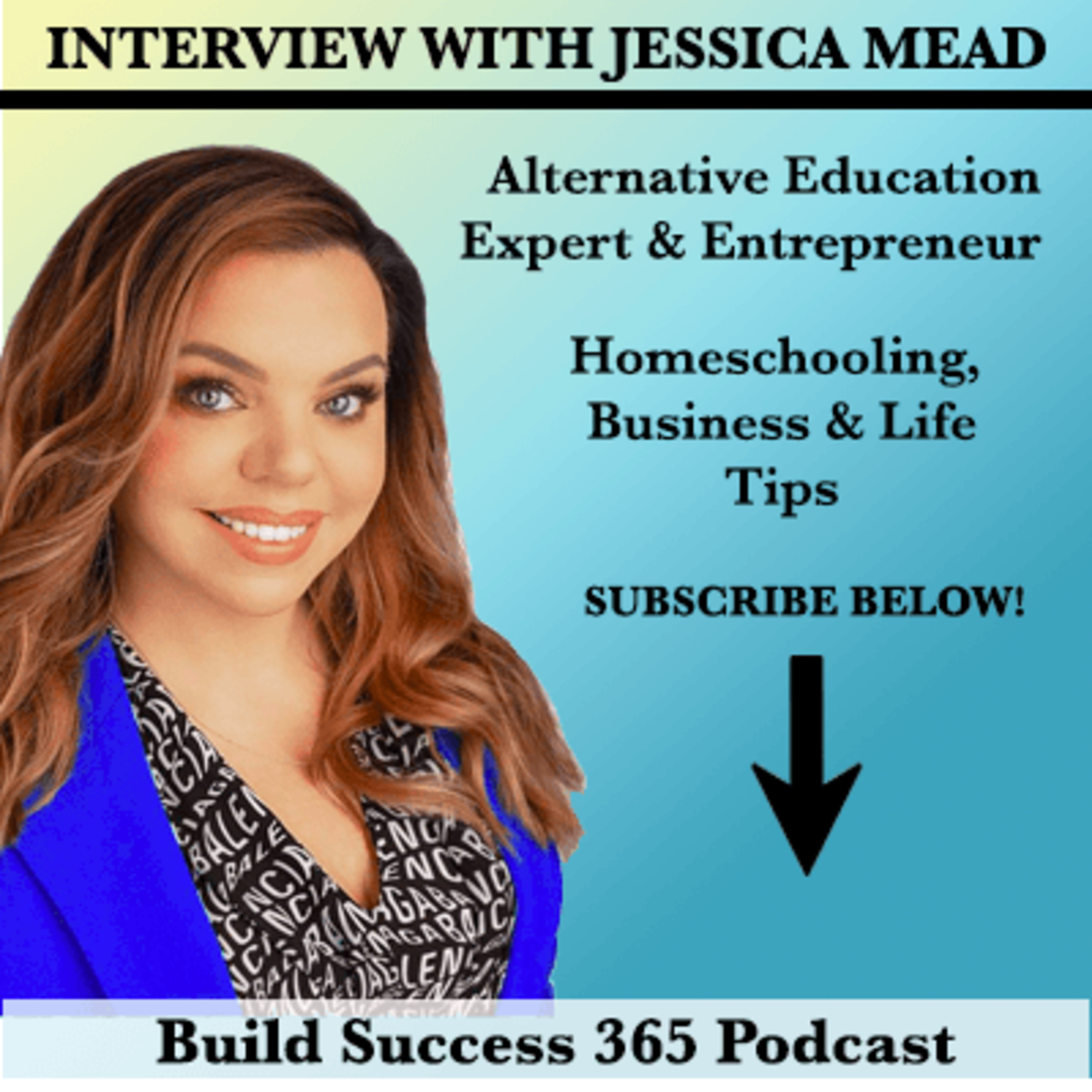 Interview With Jessica Mead- Alternative Education Expert & Entrepreneur