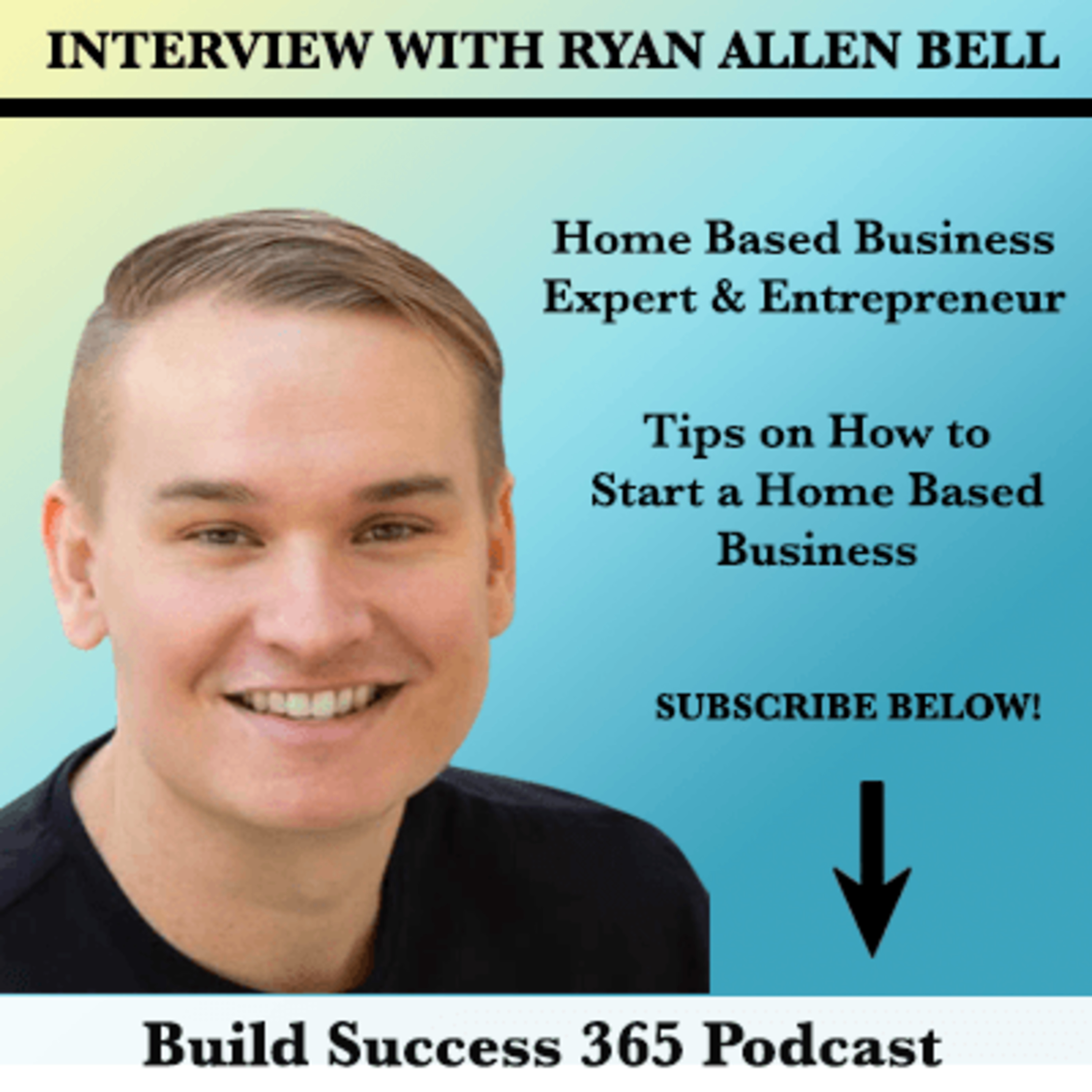 Interview With Ryan Allen Bell - How to Start a Home Based Business