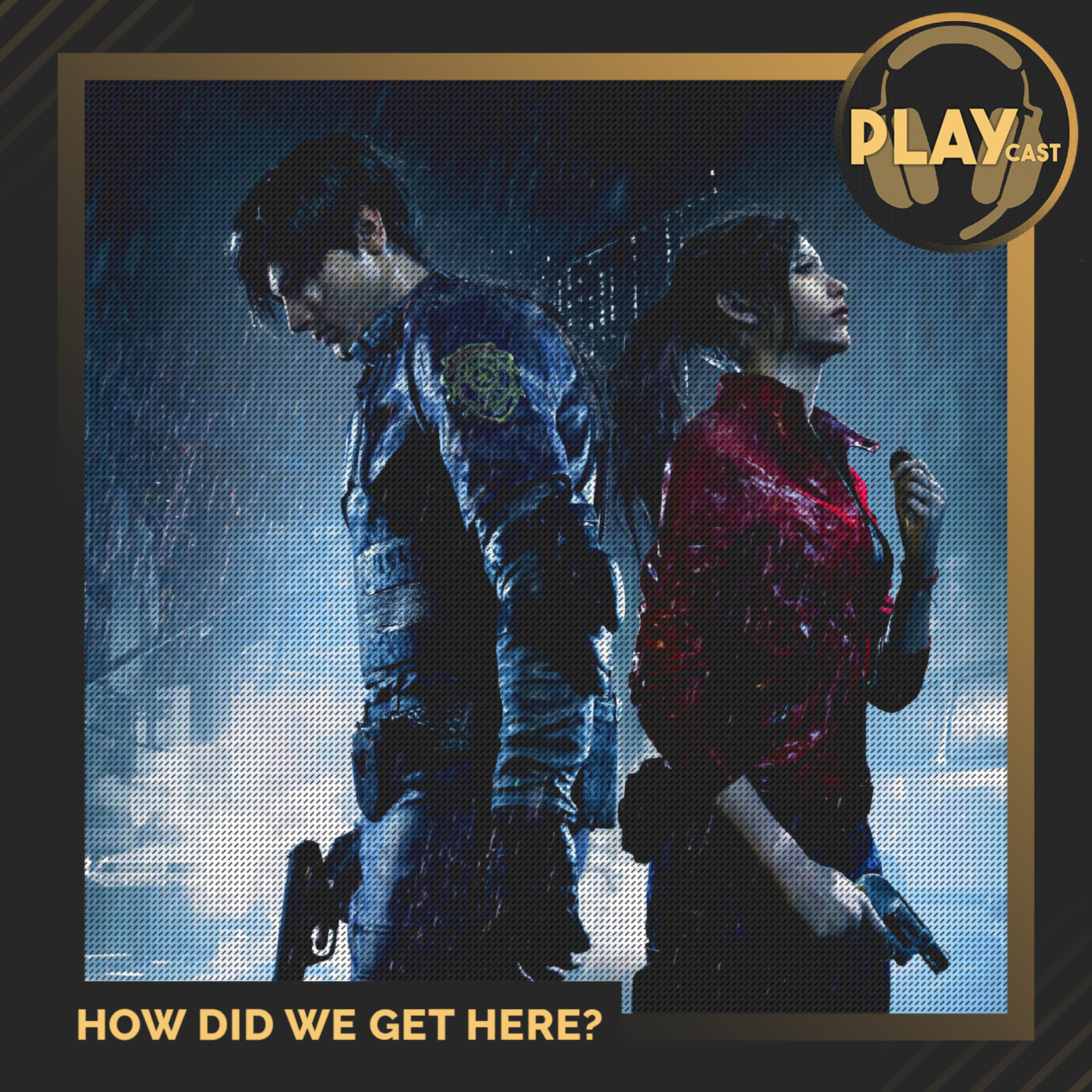 PLAYCast #17 - How Did We Get Here?