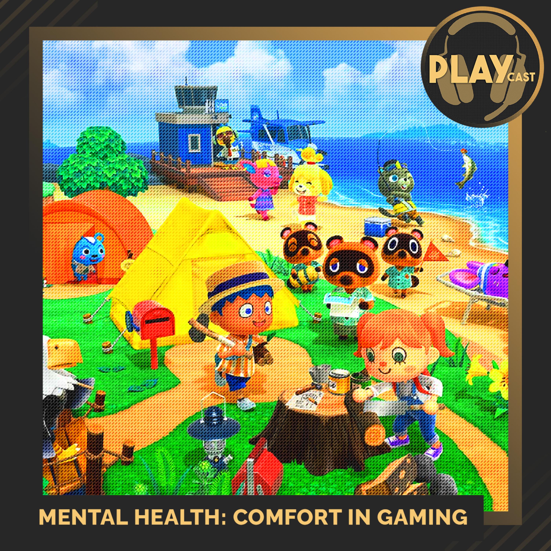 PLAYCast #18 - Mental Health: Comfort In Gaming