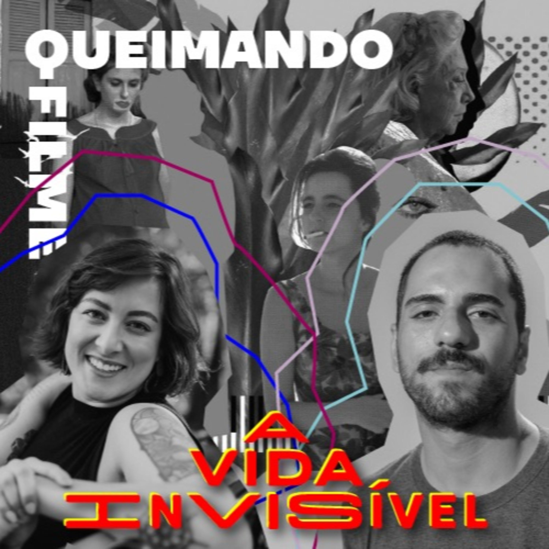 EP.7: A VIDA INVISÍVEL (com CAROL DUARTE & KARIM AINOUZ)