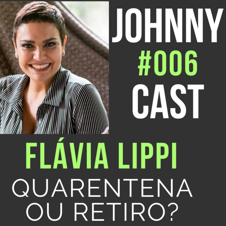 #006 Quarentena ou retiro? Com Flávia Lippi
