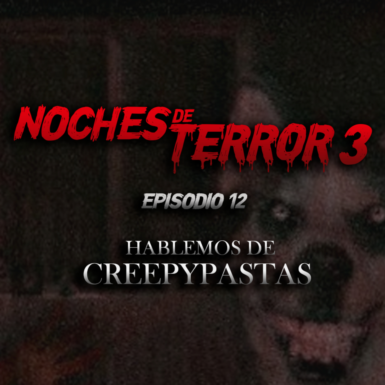 T3 Episodio 12 Hablemos de creepypastas