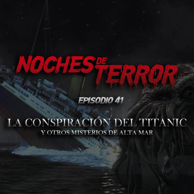 Ep 41: La Conspiración del Titanic y Otros Misterios de Alta Mar