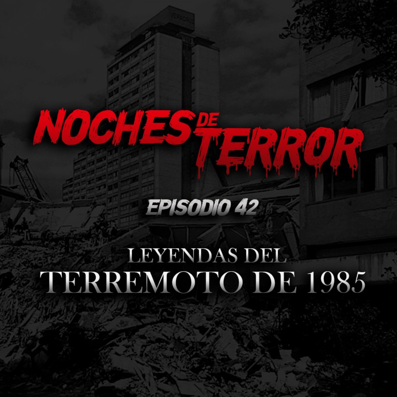 Ep 42: Leyendas del Terremoto de 1985