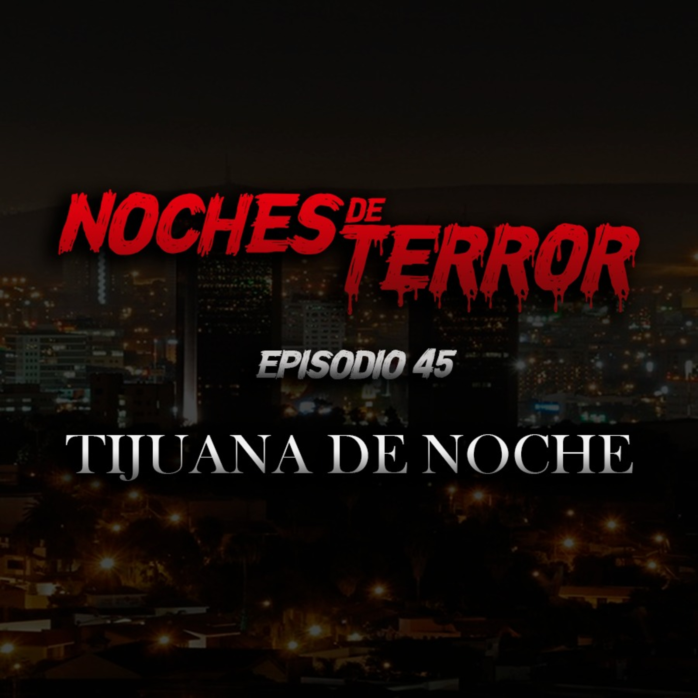 Ep 45: Tijuana de Noche