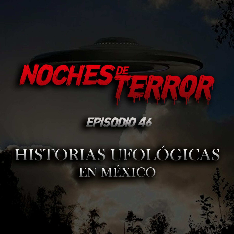 Ep 46: Historias Ufológicas en México