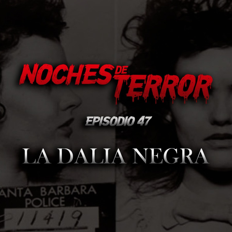 Ep 47: La Dalia Negra