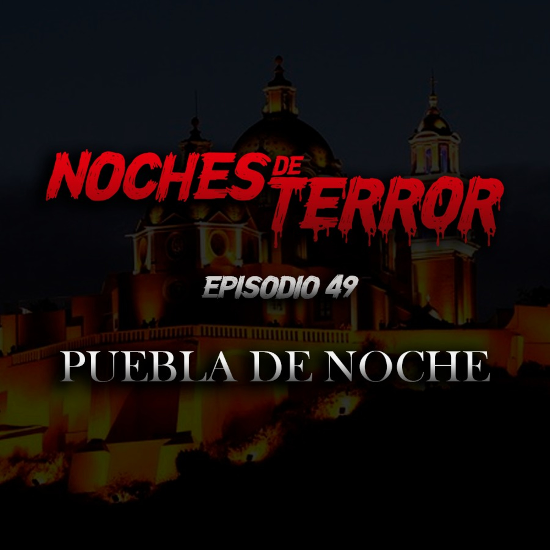 Ep 49: Puebla de Noche