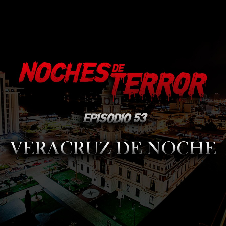 Ep 53: Veracruz de Noche