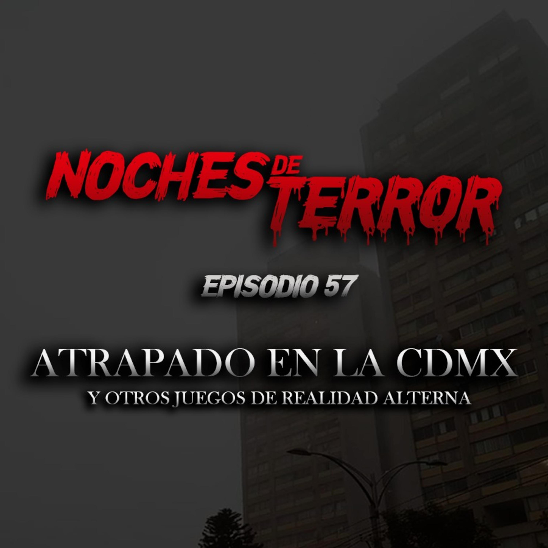 Ep 57: Atrapado en la CDMX y otros ARG's