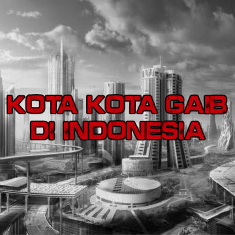 KOTA - KOTA GAIB DI INDONESIA - Urban Legend, Indonesia