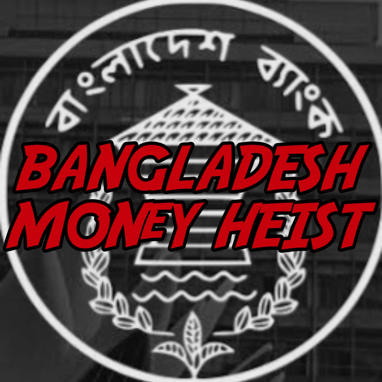 Bangladesh Money Heist - True Crime, Bangladesh