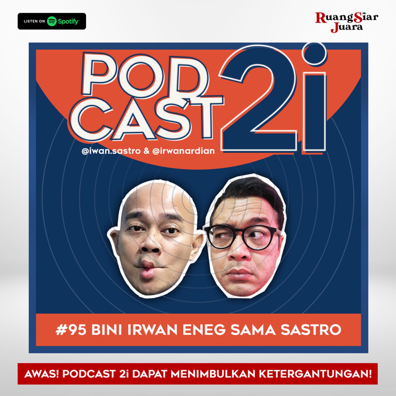 """#95 """"Bini Irwan Eneg sama Sastro"""""""