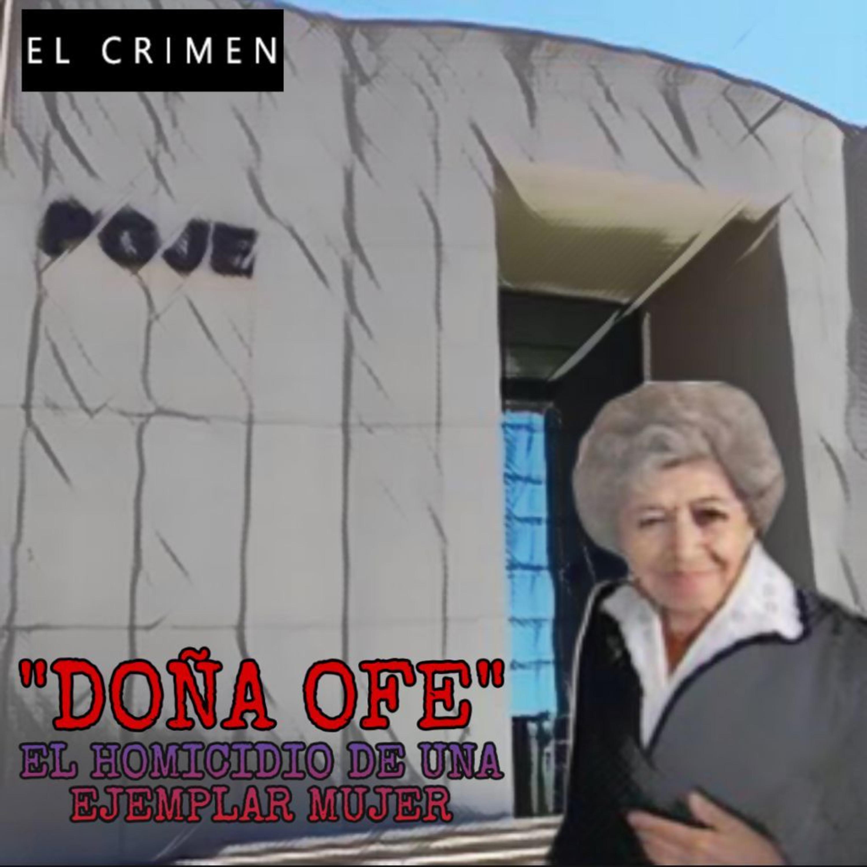 """T3 E10 """"Doña Ofe"""", El Homicidio de una Ejemplar Mujer"""