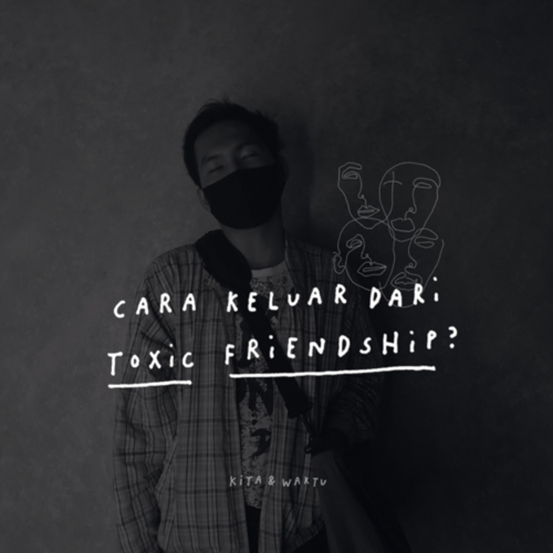 Cara keluar dari TOXIC FRIENDSHIP? (Part 1)