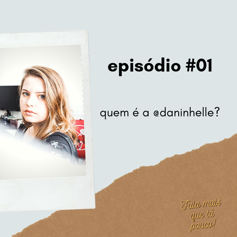 #01: quem é a @daninhelle?