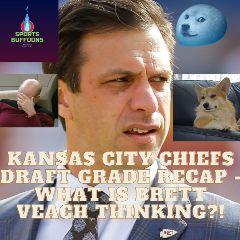 Kansas City Chiefs Draft Grade Recap - What is Brett Veach thinking?!