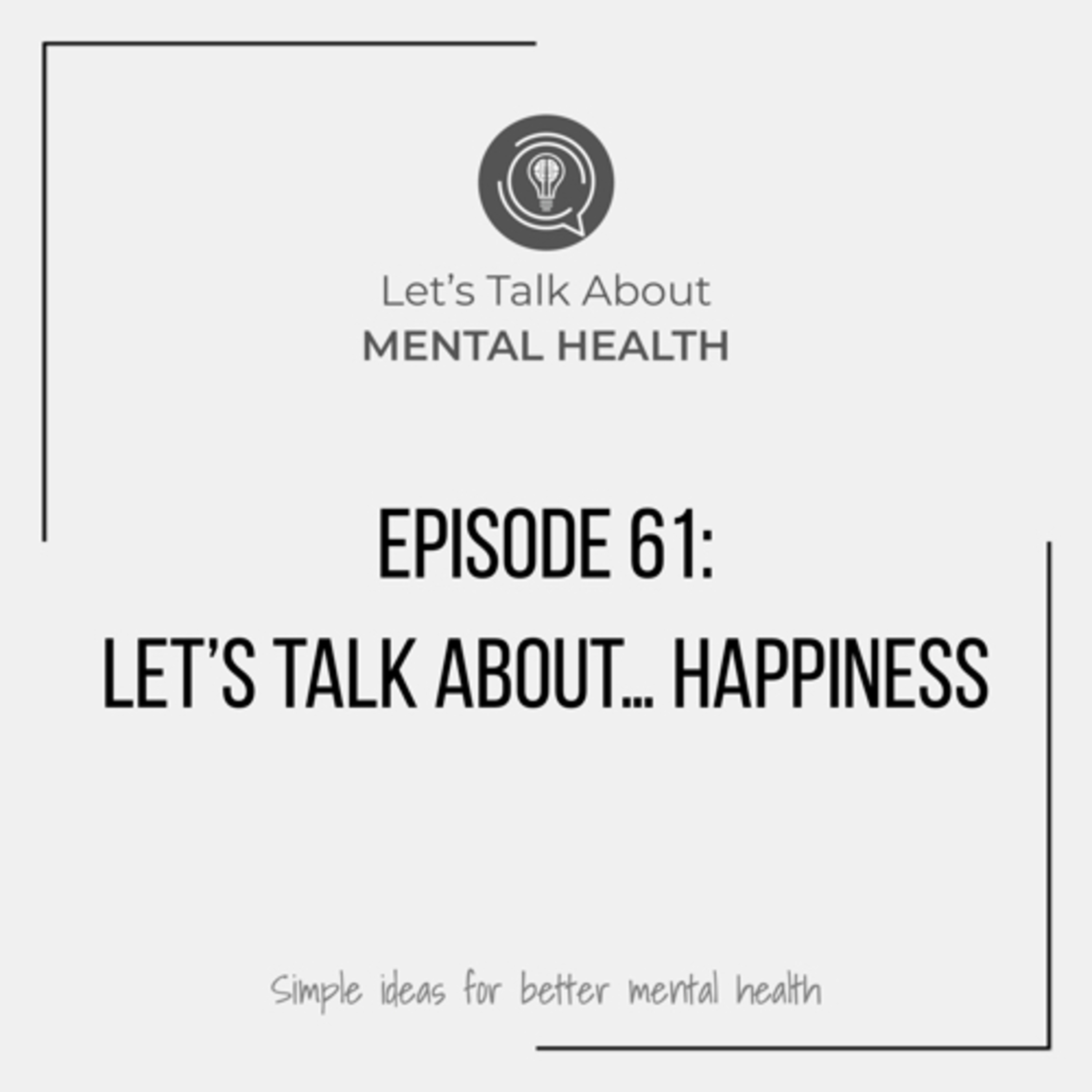 Let's Talk About Mental Health - Let's Talk About... Happiness