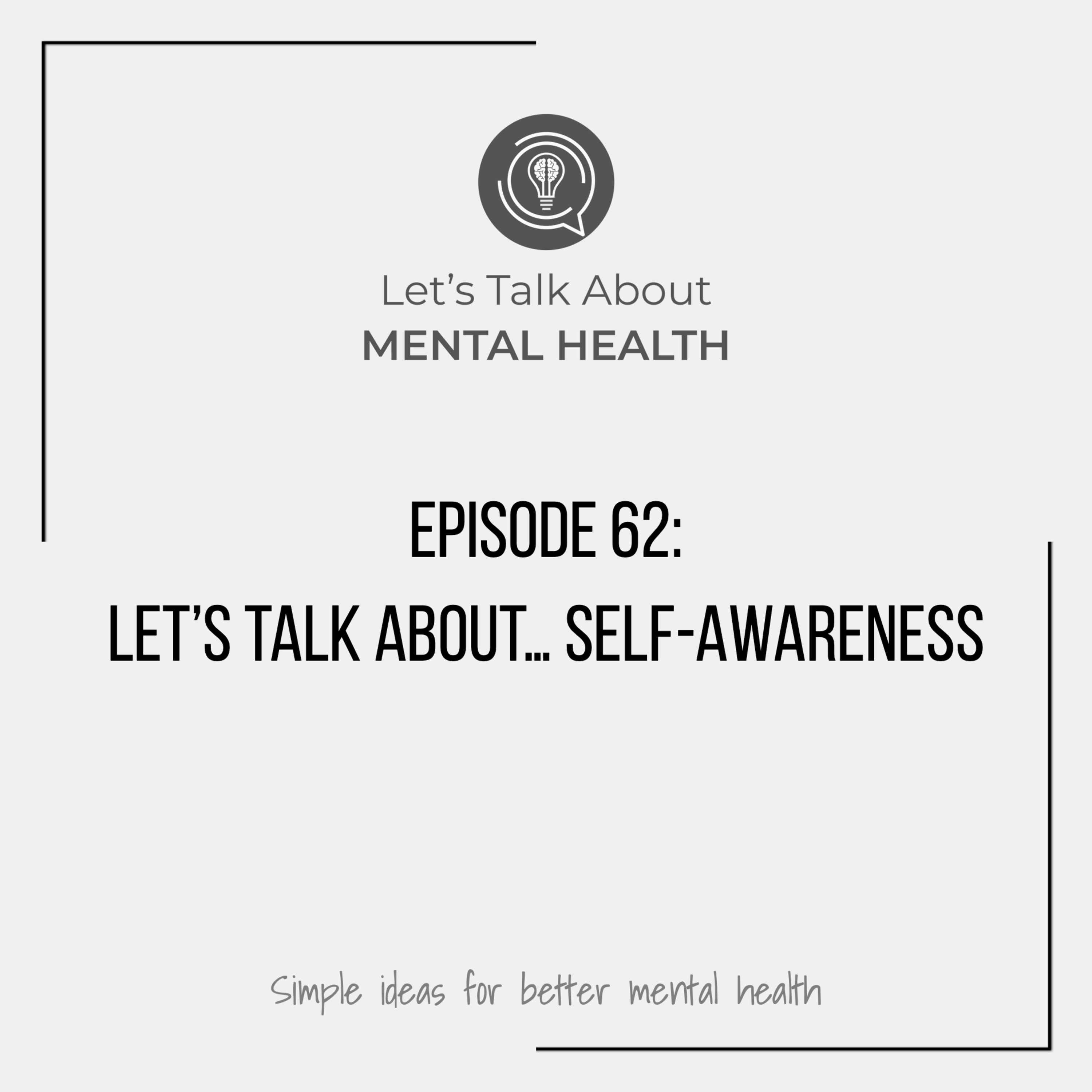 Let's Talk About Mental Health - Let's Talk About... Self-Awareness