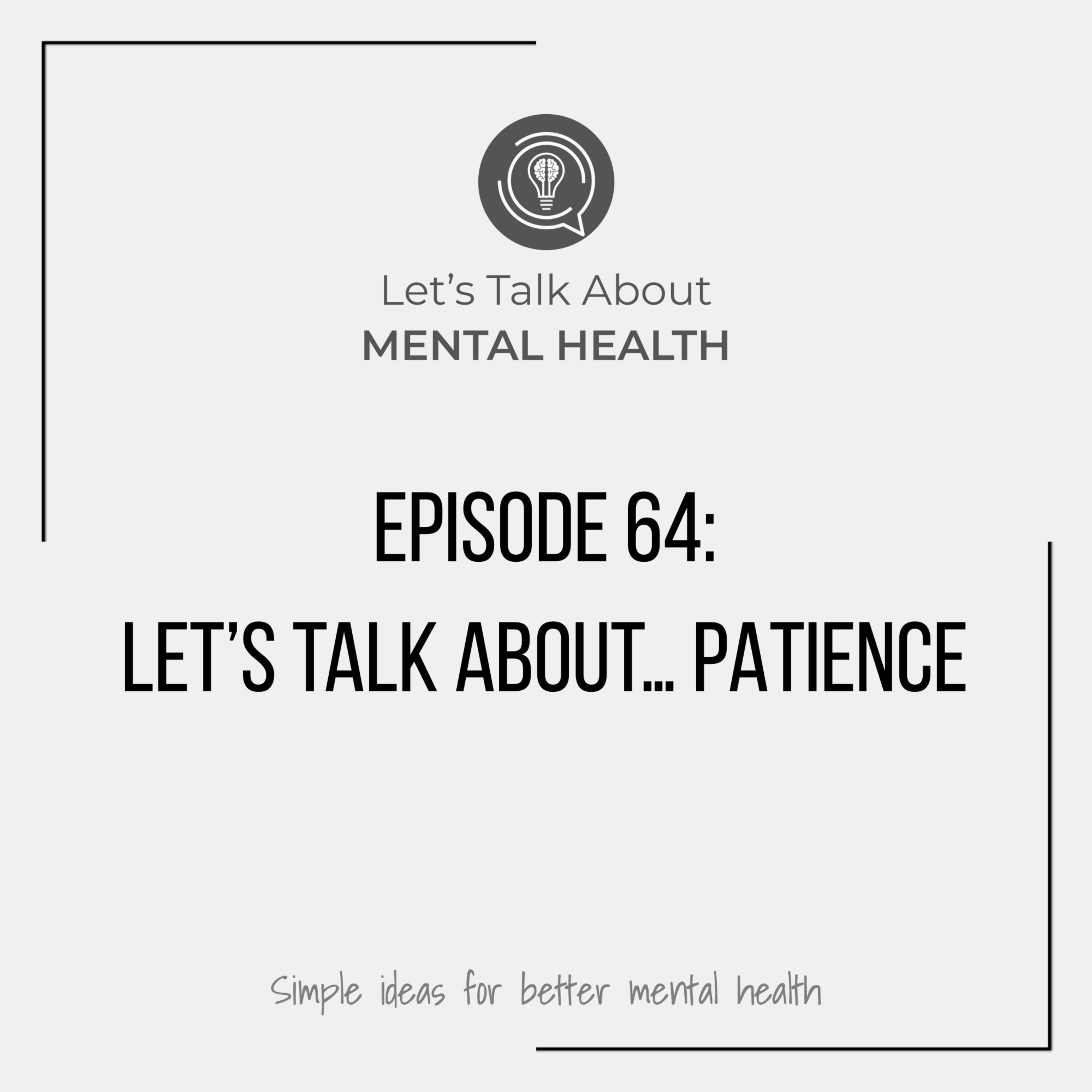 Let's Talk About Mental Health - Let's Talk About... Patience