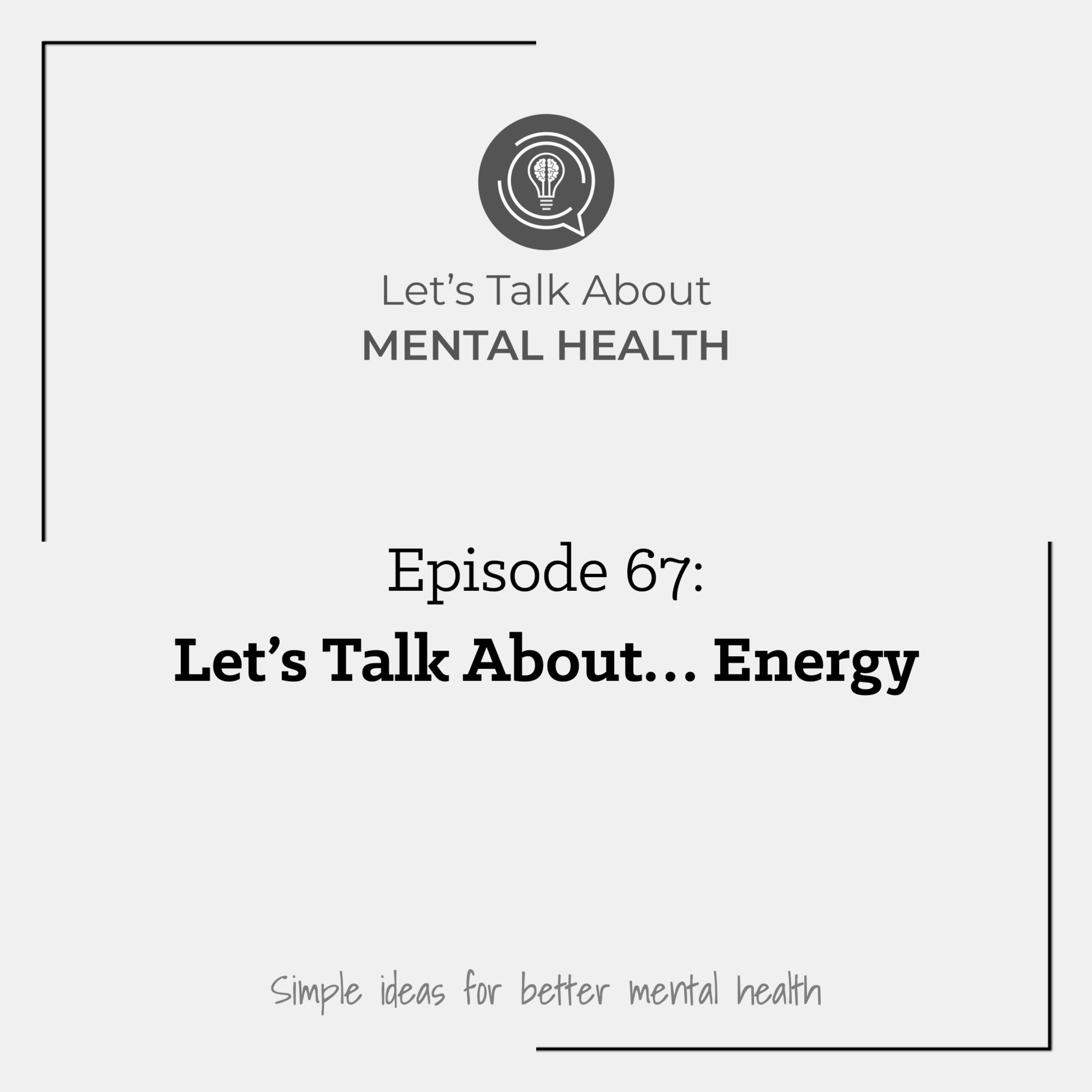 Let's Talk About Mental Health - Let's Talk About... Energy