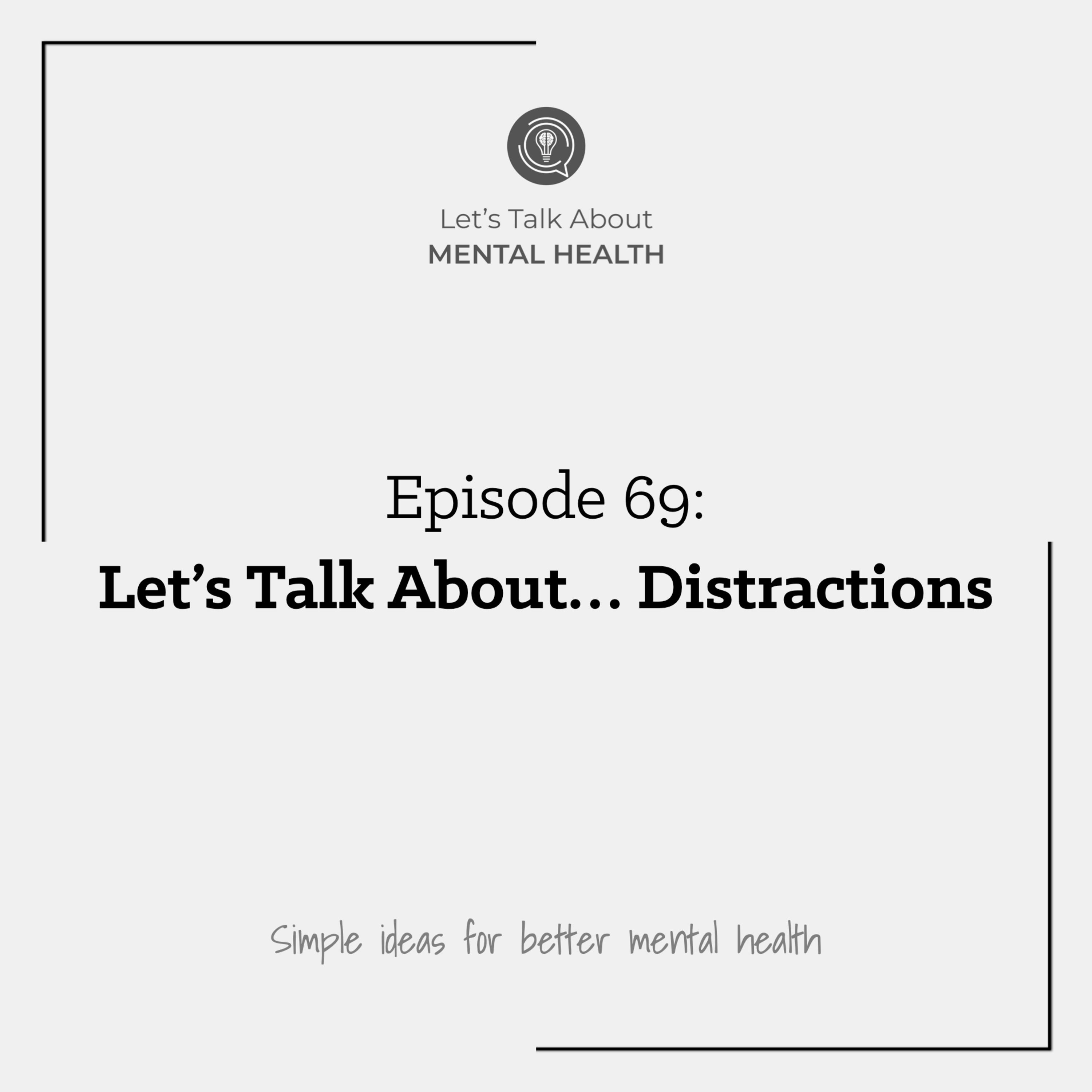 Let's Talk About Mental Health - Let's Talk About... Distractions