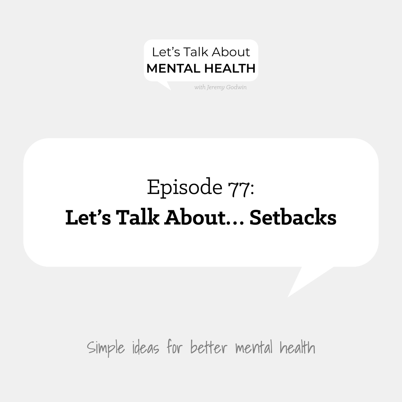 Let's Talk About... Setbacks