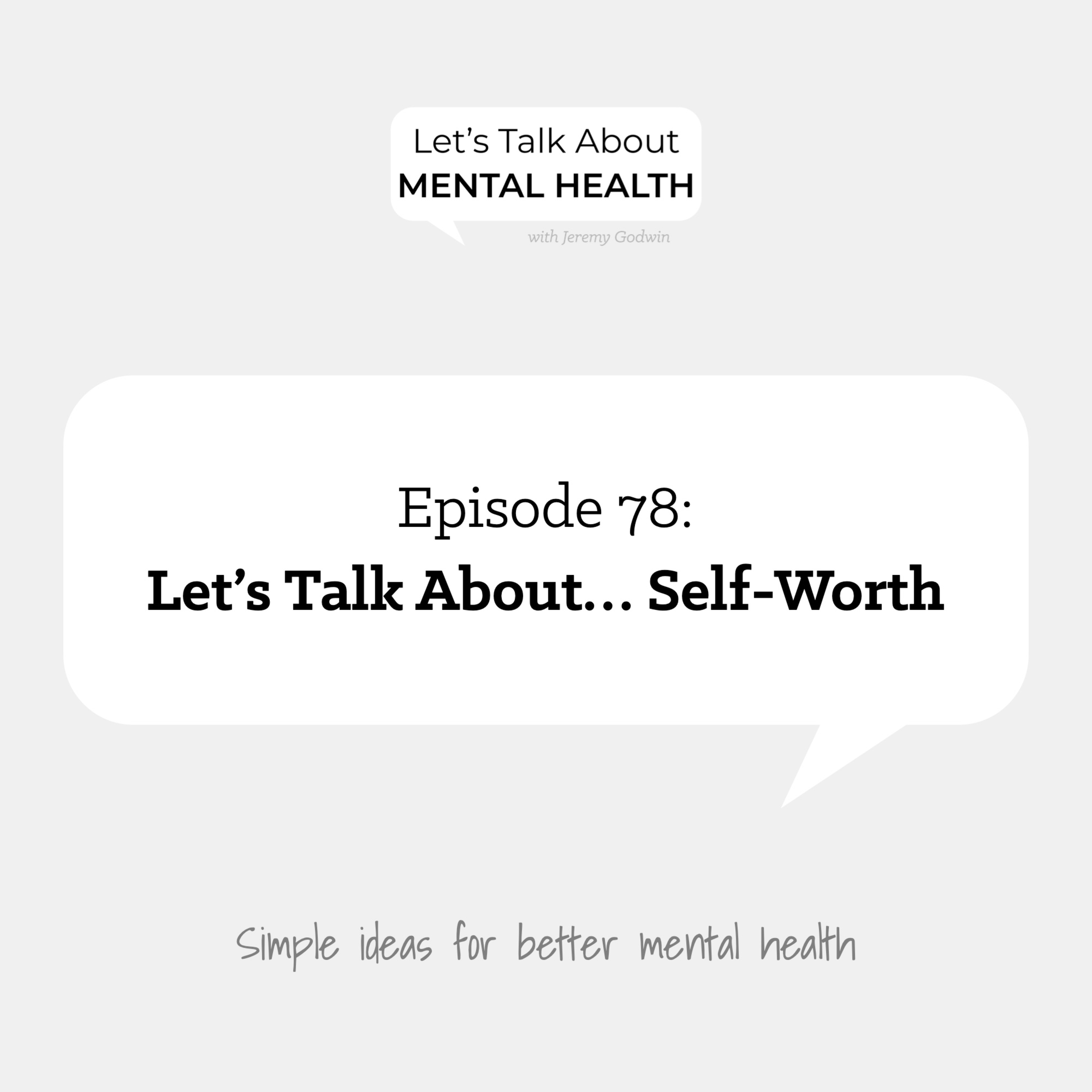Let's Talk About Mental Health - Let's Talk About... Self-Worth