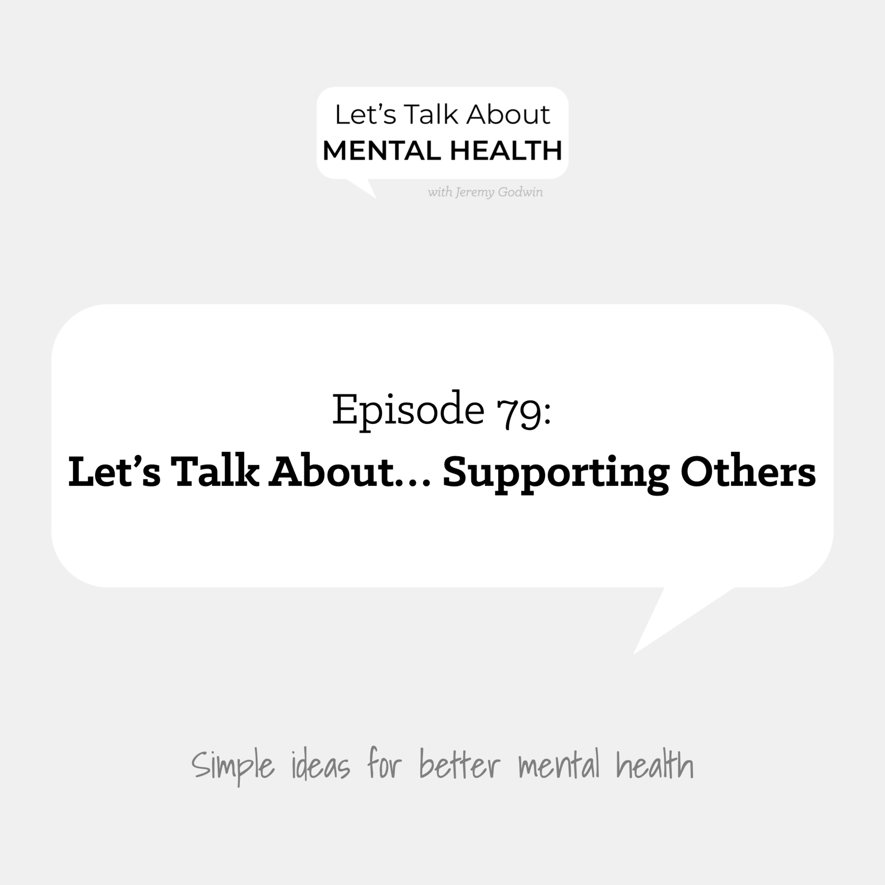Let's Talk About Mental Health - Let's Talk About... Supporting Others