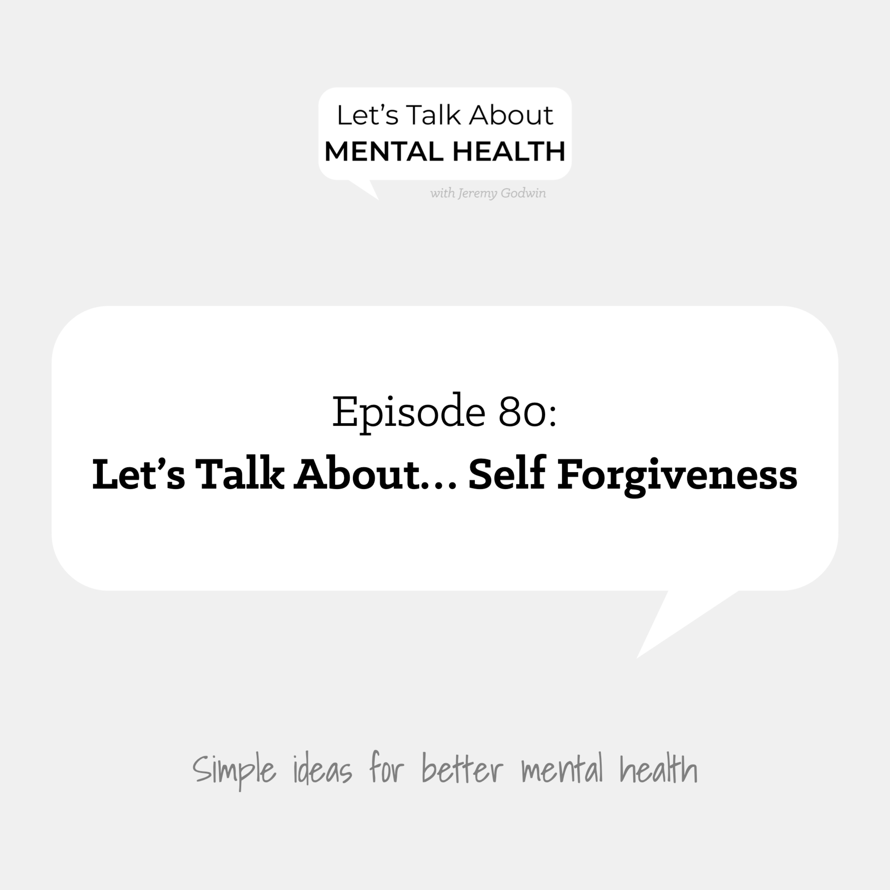 Let's Talk About Mental Health - Let's Talk About... Self Forgiveness