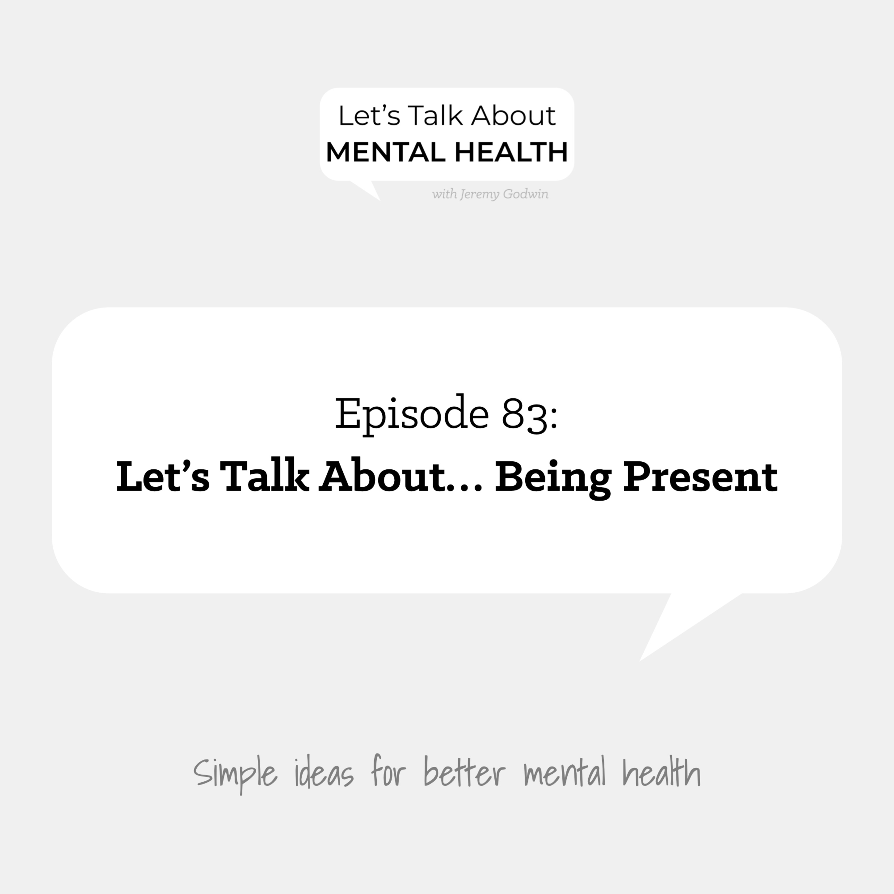 Let's Talk About Mental Health - Let's Talk About... Being Present