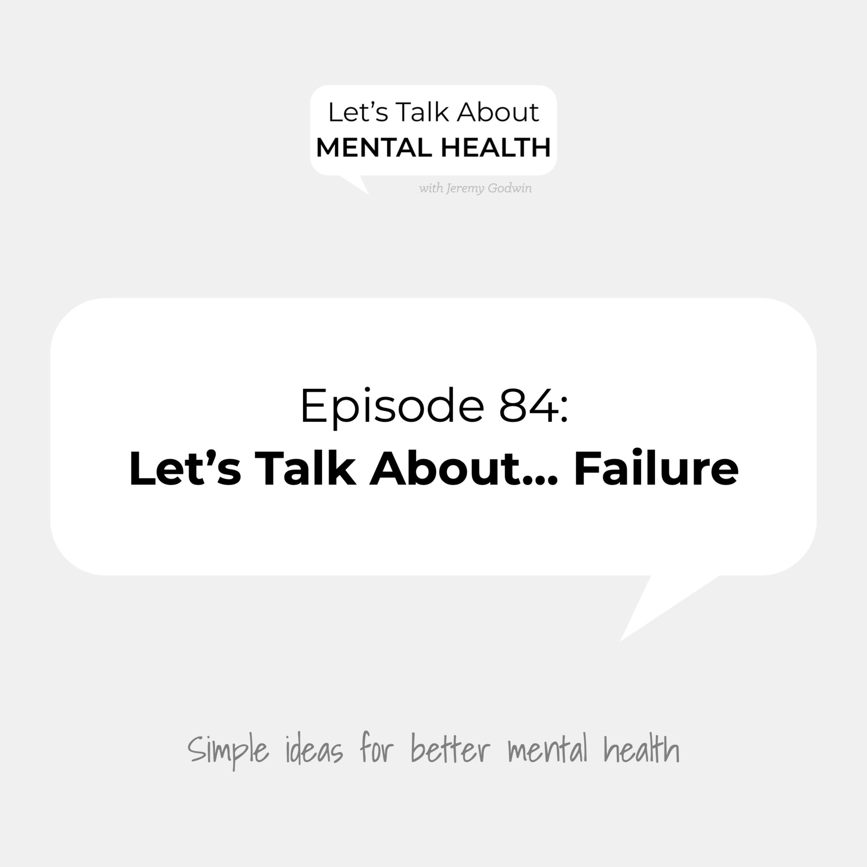 Let's Talk About Mental Health - Let's Talk About... Failure