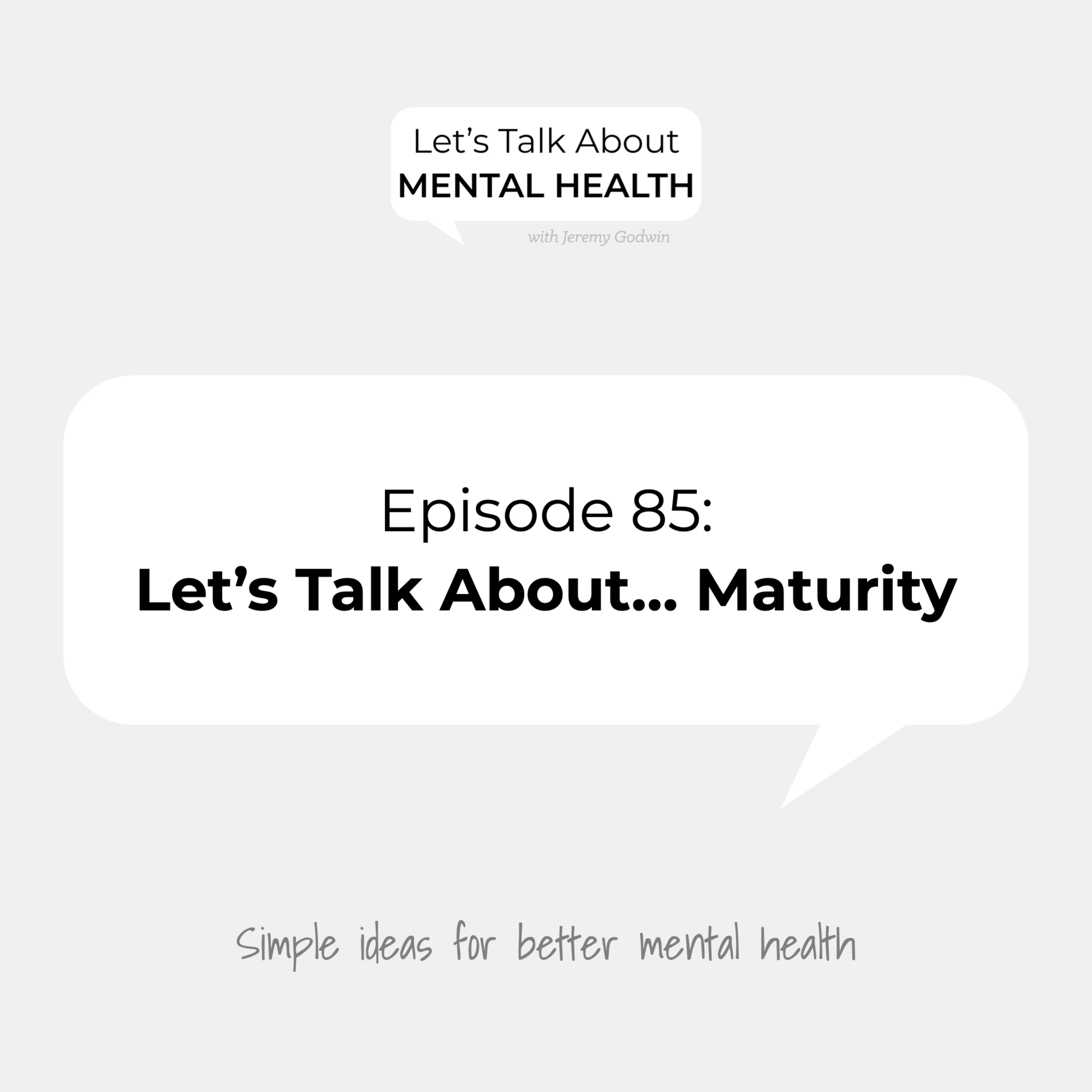 Let's Talk About Mental Health - Let's Talk About... Maturity