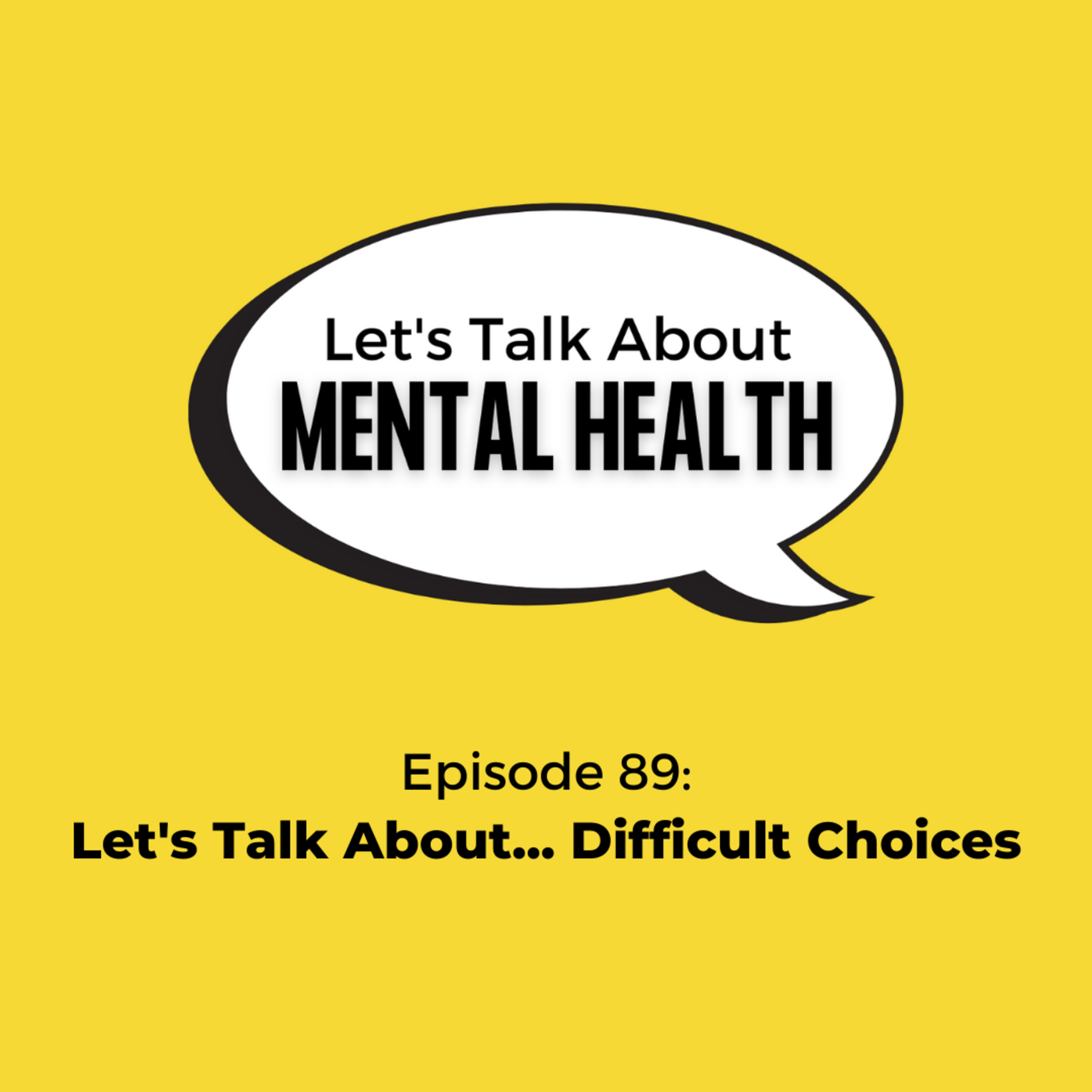 Let's Talk About Mental Health - Let's Talk About... Difficult Choices