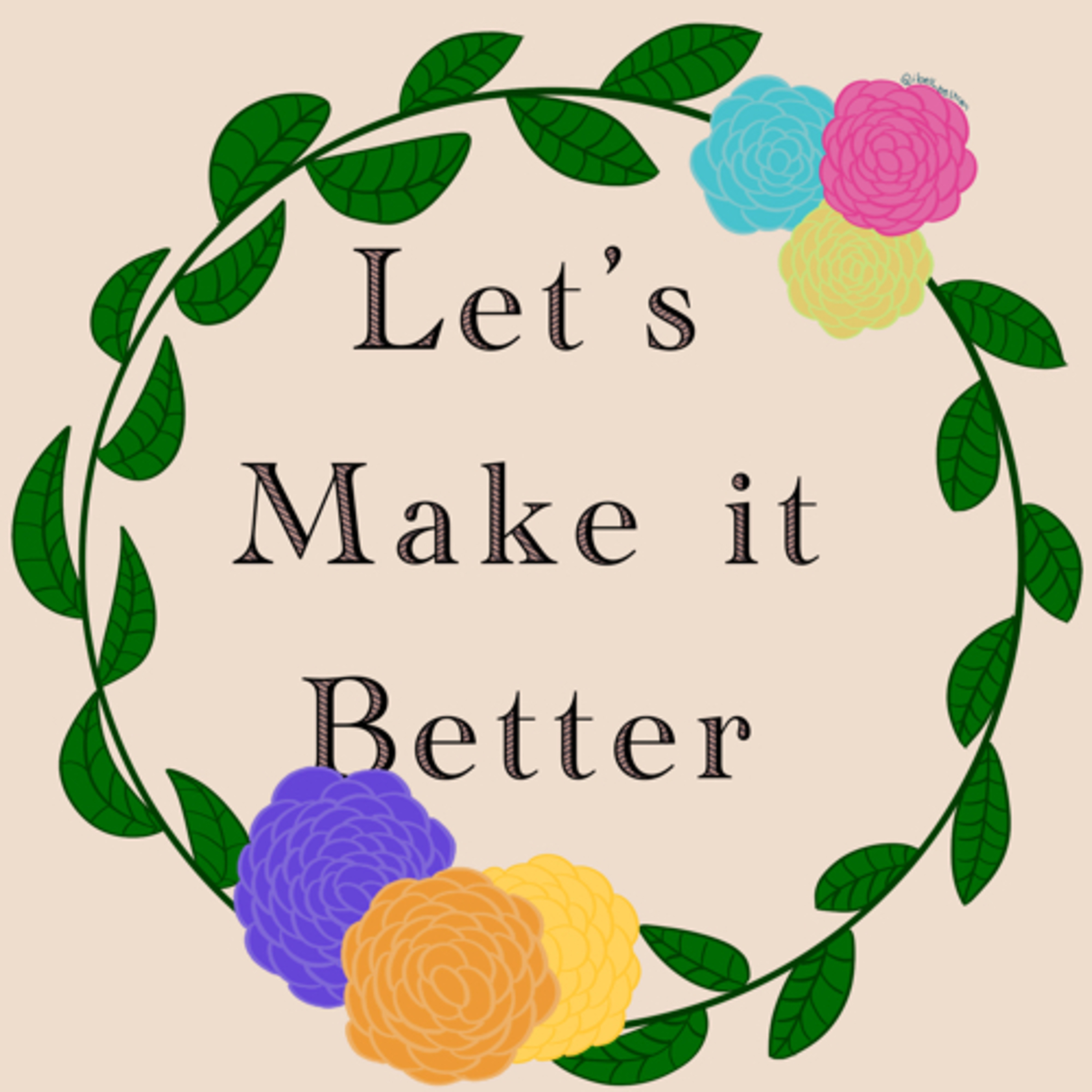 Let's Make It Better intro to our podcast