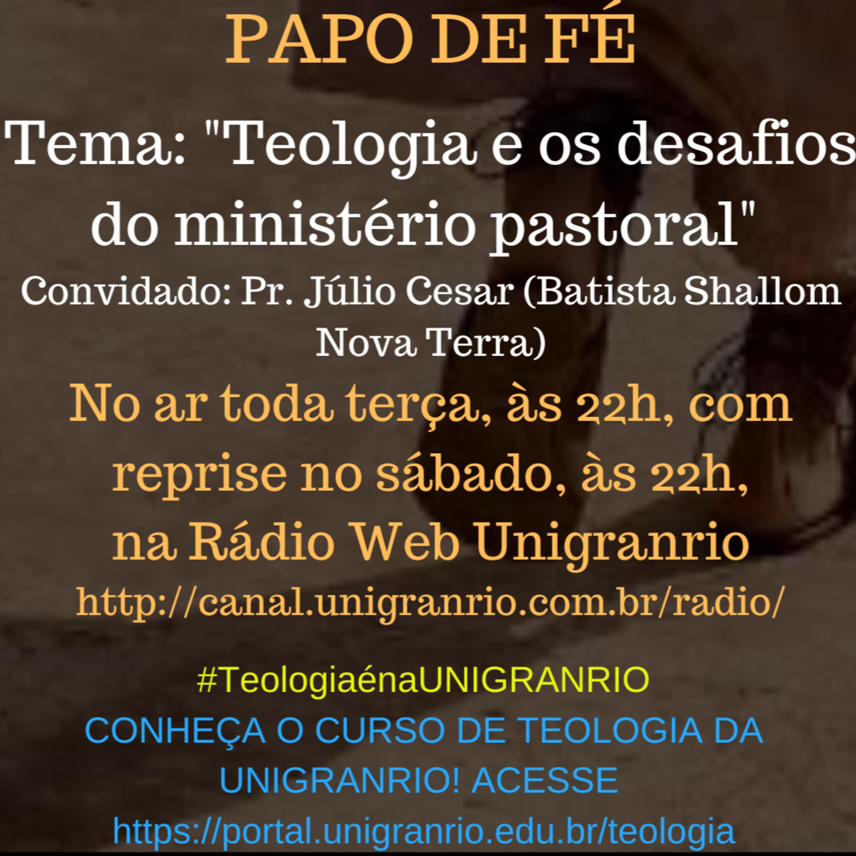 PAPO DE FÉ - TEOLOGIA E OS DESAFIOS DO MINISTÉRIO PASTORAL (EPISÓDIO 6)