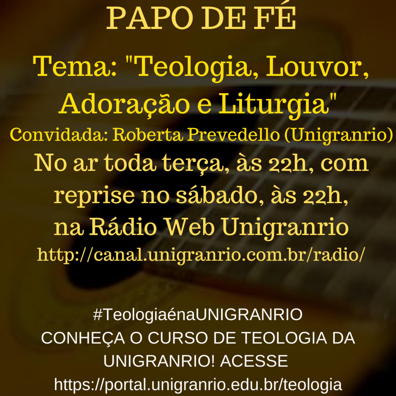 PAPO DE FÉ - TEOLOGIA, LOUVOR, ADORAÇÃO E LITURGIA (EPISÓDIO 8)