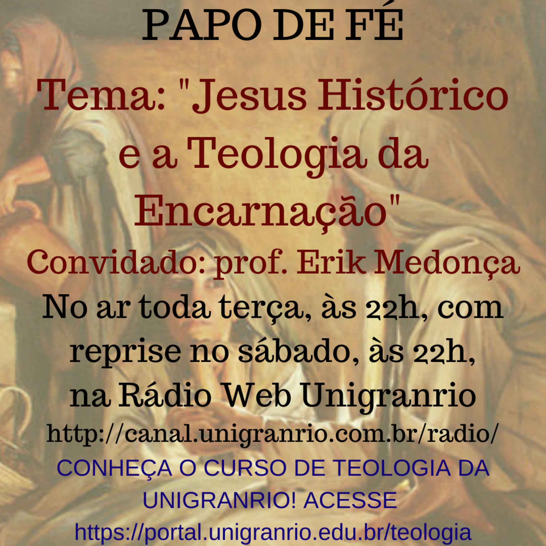 PAPO DE FÉ - JESUS HISTÓRICO E A TEOLOGIA DA ENCARNAÇÃO (EPISÓDIO 9)