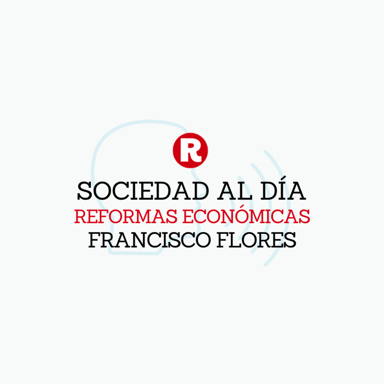 """Francisco Flores: Reformas económicas en """"Sociedad al día"""""""